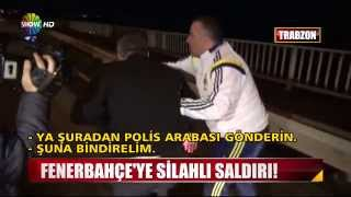 Fenerbahçe'ye Trabzon'da Silahlı Saldırı!