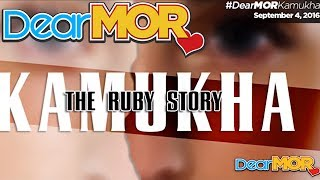 "Dear MOR: ""Kamukha"" The Ruby Story 09-04-16"