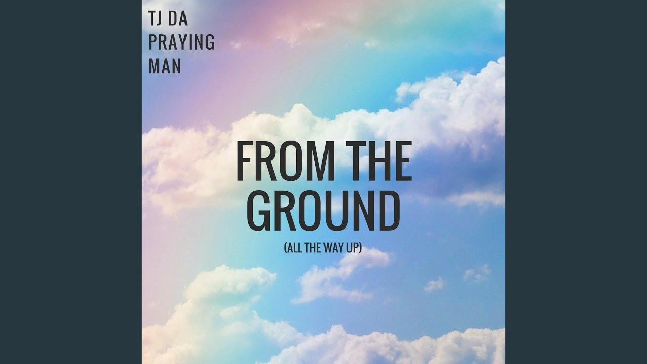 From the Ground (All The Way Up)