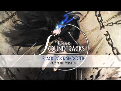 [Free Anime Soundtracks] Black Rock Shooter - Jazz Mixed Ver - HQ Download