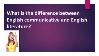 What is the difference between English communicative and English literature?