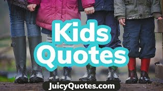 Top 15 Kids Quotes and Sayings 2019 - (Children Are The Future)