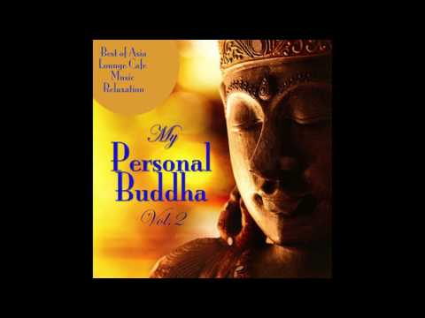 My Personal Buddha Vol  2 - Best of Asia Lounge Cafe Music Relaxation