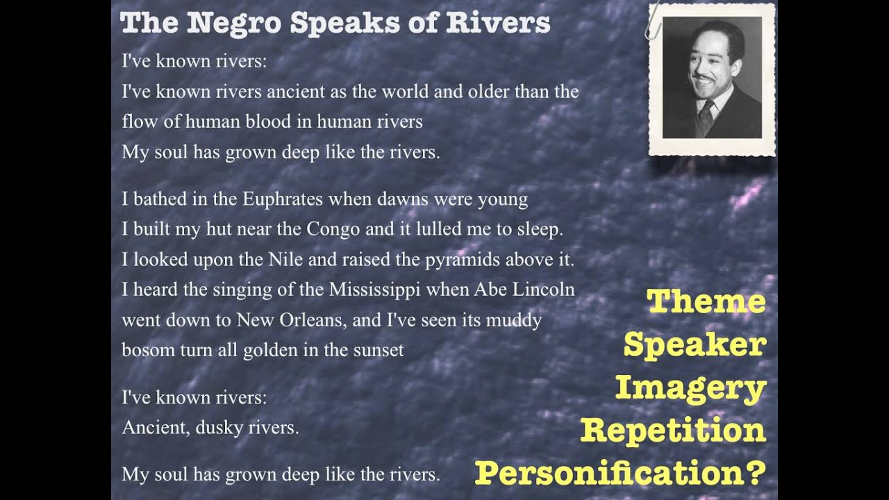 "an analysis of the poem the negro speaks of rivers by langston hughes When langston hughes was writing the negro speaks of rivers, he was most influenced by the work of carl sandburg and walt whitman he particularly cited whitman's ""song of myself"" as an inspiration for the longer lines in ""negro"" the poem is free verse but has the rhythm of a gospel preacher."