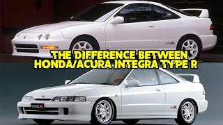 The Difference Between The (JDM)Honda & Acura Integra Type R