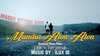 Download Mp3 Mundur Alon Alon - Ilux Id | Lirik Dan Terjemah - Kedung Ombo Purwodadi   Unofic