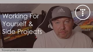 Working For Yourself & Side Projects