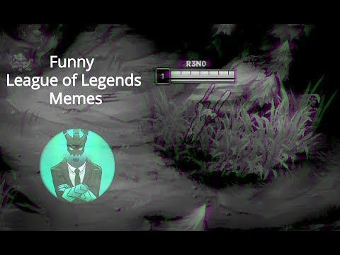 League Of Legends Funny Memes 2019 Youtube