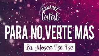 Para No Verte Más - La Mosca Tse Tse - Karaoke sin coros