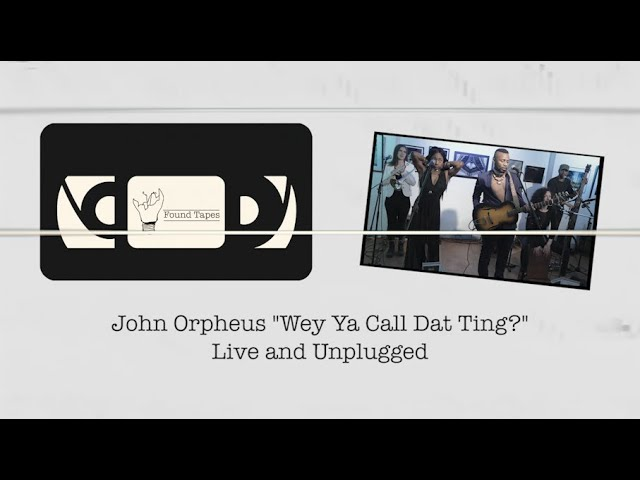 """FOUND TAPES - John Orpheus """"Wey Ya Call Dat Ting?"""" (Unplugged)"""
