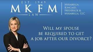 Mirabella, Kincaid, Frederick & Mirabella, LLC Video - Will My Spouse Be Required to Get a Job After Our Illinois Divorce?