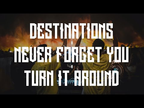 Destinations X Never Forget You X Turn It Around (Matisse & Sadko Mashup)