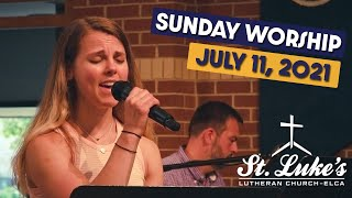 Sunday Worship   July 11th, 2021   St Luke's Lutheran Church
