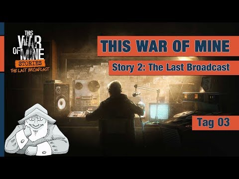 Let's play This War Of Mine | Story 2: The Last Broadcast | Tag 03 | Deutsch German Gameplay |