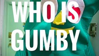 BUT WHO IS GUMBY?
