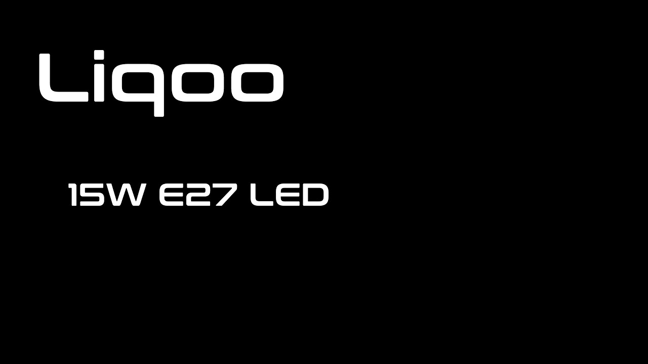 Liqoo - 15W E27 LED | Unboxing Time - YouTube