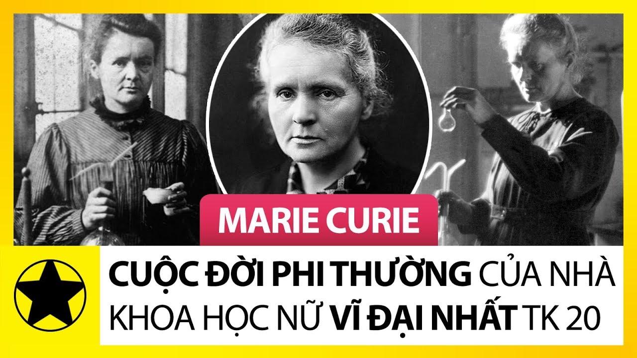 """Marie Curie – Cuộc Đời """"Phi Thường"""" Của Nhà Khoa Học Nữ Vĩ Đại Nhất Thế Kỷ 20"""