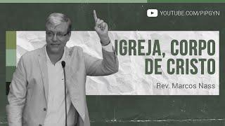 Igreja, Corpo de Cristo - 1 Coríntios 12:12-31 | Rev. Marcos Nass