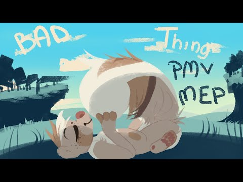 Bad Thing PMV MEP | 8/18 OPEN 4/18 IN