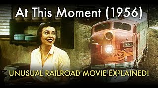 At This Moment (1956) - Unusual Railroad movie explained!