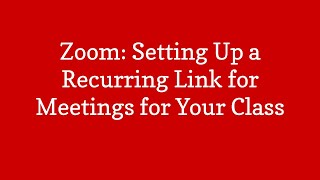 Zoom- Setting Up a Recurring Meeting to Meet with Students