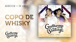 Guilherme e Santiago - Copo de whisky - Acústico 20 anos