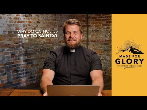 Made for Glory // Why Do Catholics Pray to Saints?