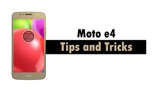 Moto E4 Tips and Tricks
