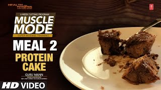MEAL 2 - Protein Cake | MUSCLE MODE by Guru Mann | Health & Fitness