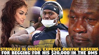 Struggle IG Model Exposes Dwayne Haskins For Begging for His $20,000 in the DMS...AND GUESS WHO MAD?