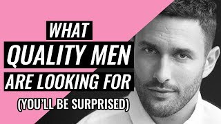 What Quality Men Are Looking For In Their Ideal Woman (You'll Be Surprised!)