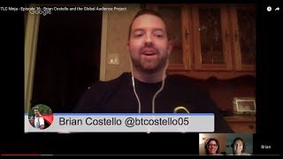 TLC Ninja - Episode 16 - Brian Costello and the Global Audience Project