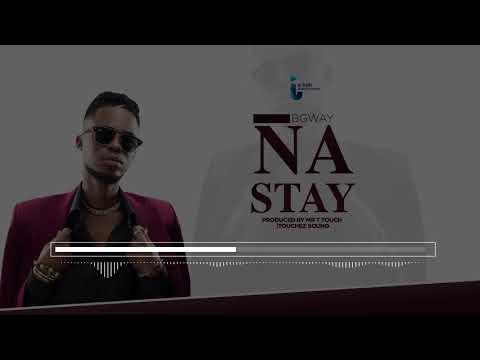 NEW AUDIO: B GWAY – NA STAY 0
