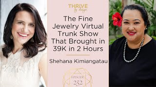 Thrive By Design Episode #252 The Fine Jewelry Virtual Trunk Show That Brought in 39K in 2 Hours