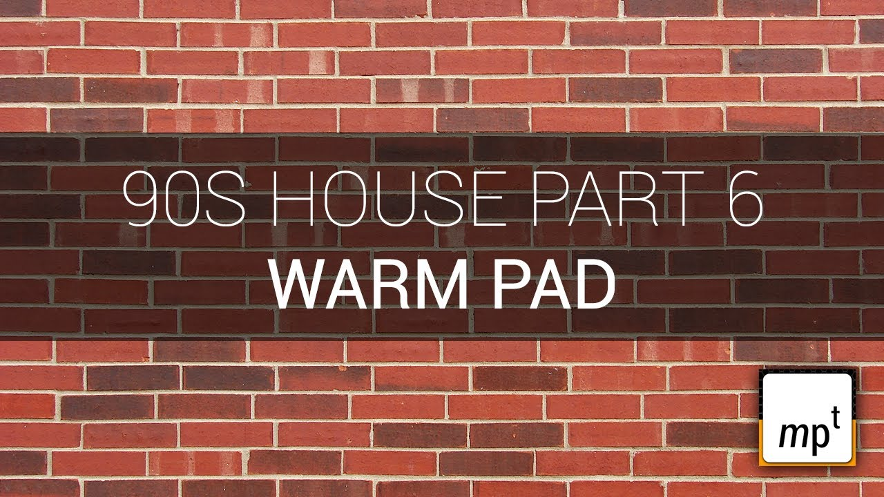 Producing a 90s house track part six warm pad youtube for Best 90s house tracks