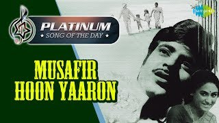 Platinum song of the day Musafir Hoon Yaron मुसाफिर हूँ यारों 07th April RJ Ruchi