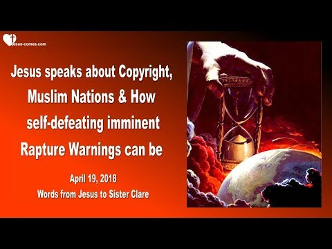 COPYRIGHT, MUSLIM NATIONS & SELF-DEFEATING IMMINENT RAPTURE WARNINGS ❤️ Love Letter from Jesus