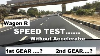 Wagon R Speed test without accelerator || must watch || 2017