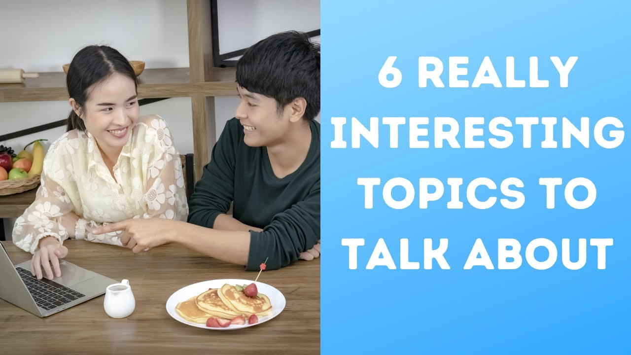 What are interesting topics to talk about