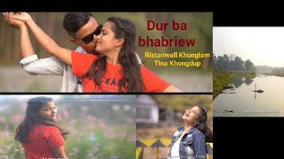 Dur ba bhabriew|| official music video|| Ristanwell Khonglam|| Tina Khongdup|| Fairman Khongmalai