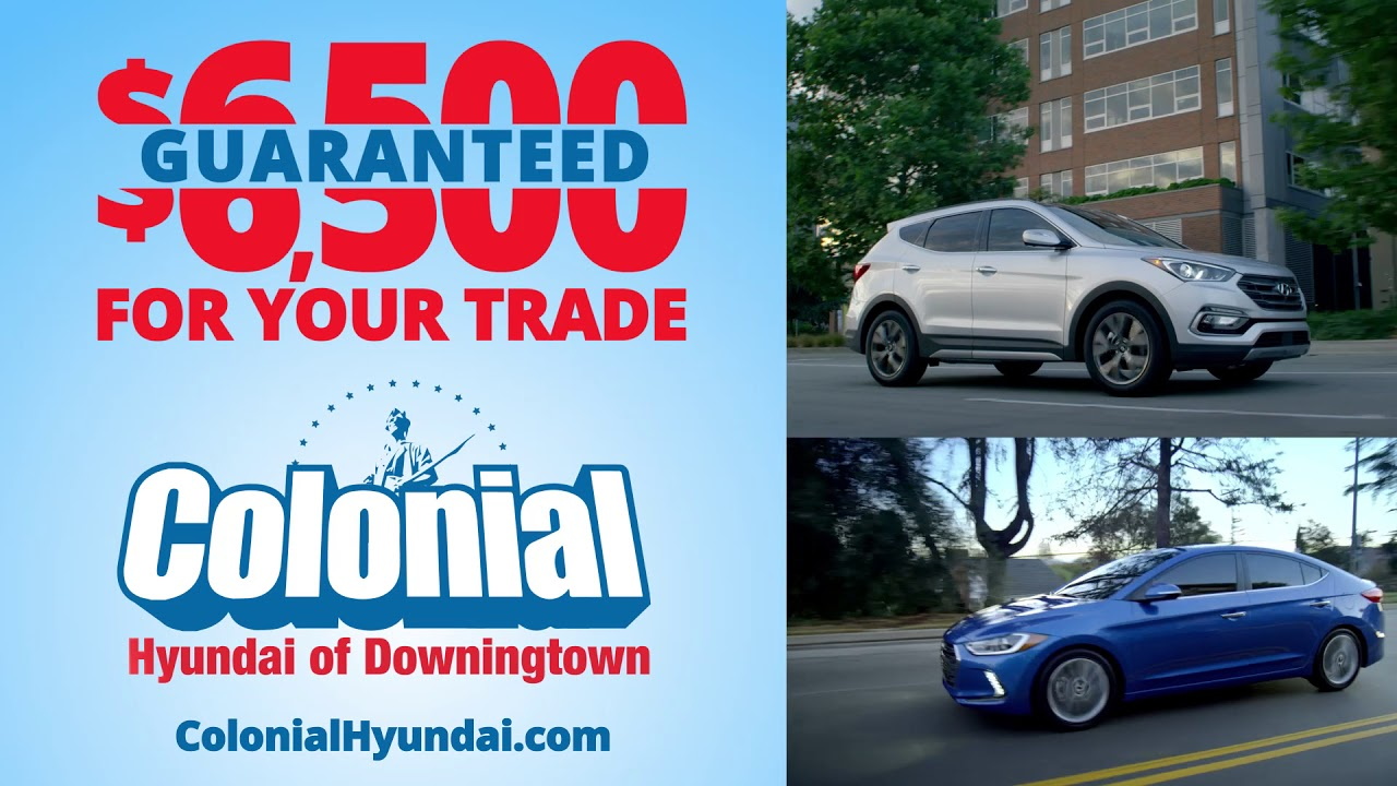 Receive $6,500 For Your Trade Guaranteed At Colonial Hyundai Of Downingtown!