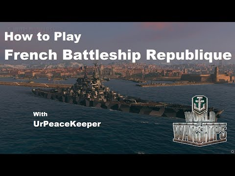 How To Play French Battleship Republique In World Of Warships