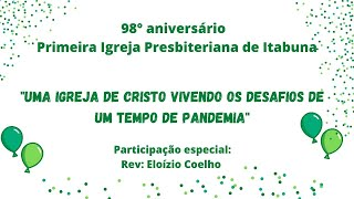 Culto 08/05/2021 - 98º Aniversário da 1ªIPB de Itabuna