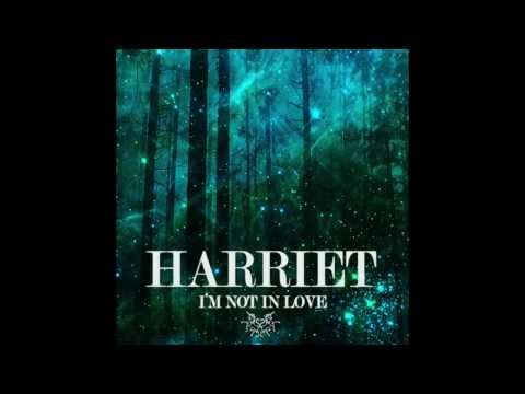 Harriet - I'm Not In Love