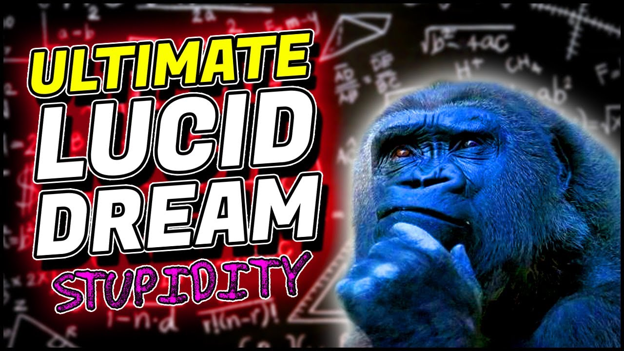 I found the ULTIMATE (idiotic) Lucid Dreaming Technique - APEX STUPIDITY