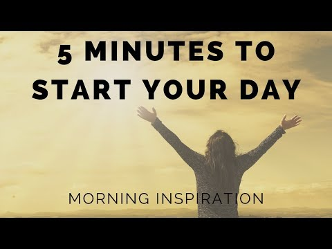 Inspiration to Start Your Day - Morning Inspiration to Motivate Your Day