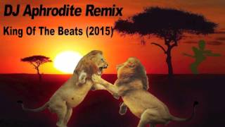 DJ Aphrodite - King Of The Beats Remix (2015)
