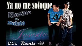 Klaziko Ft. Mulato Remix Josesito - Ya No Me Sofoque**MAMBO** ( L.I.B.Y. & MedyLandia )