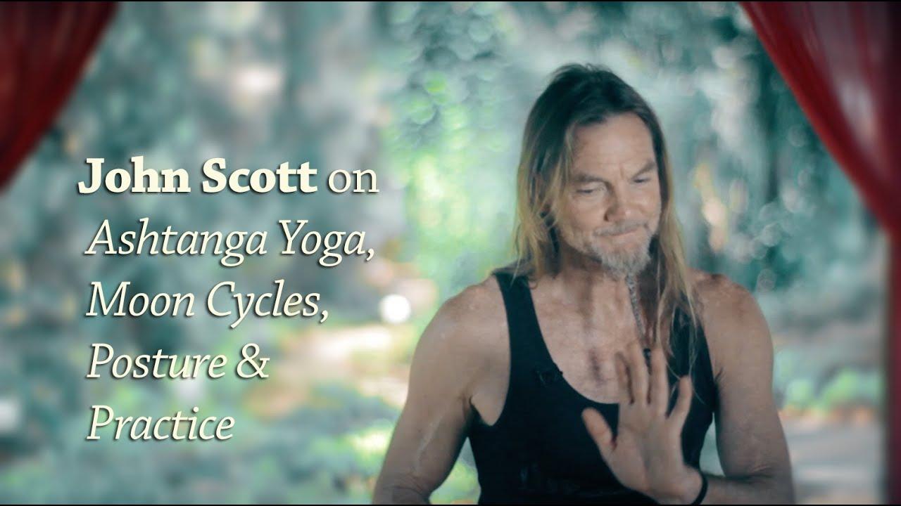 John Scott on Ashtanga Yoga, Moon Cycles, Posture and Practice.