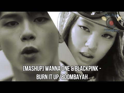 [MASHUP] Wanna One & BLACKPINK - Burn It Up/Boombayah